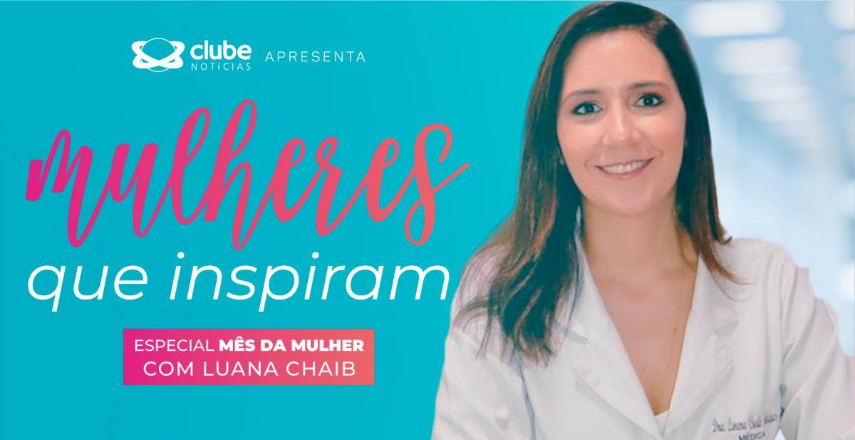 Mulheres Que Inspiram: Luana Chaib na linha de frente contra o Coronavírus