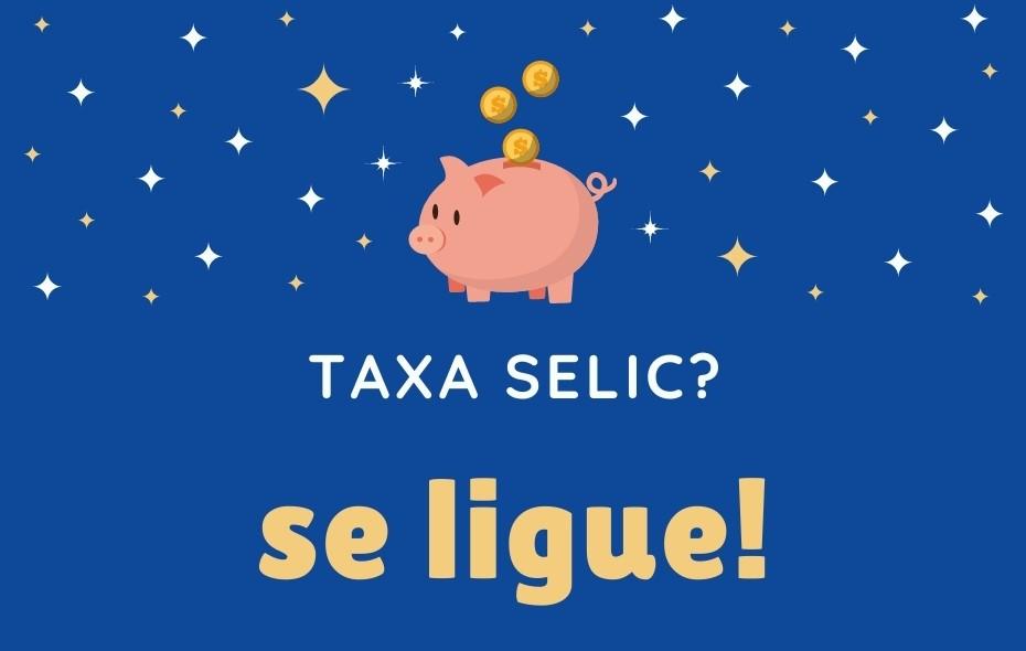 Os efeitos da Taxa SELIC em nossas vidas