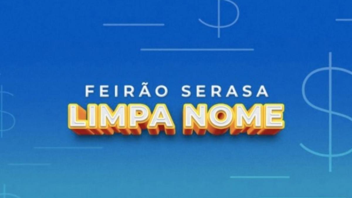Feirão Serasa Limpa Nome é prorrogado até 21 de dezembro deste ano