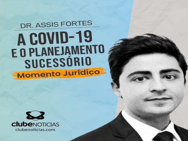 A Covid-19 e o planejamento sucessório