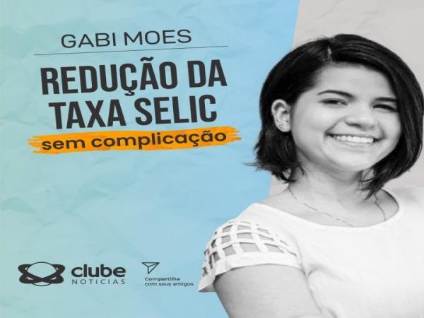 Redução da Taxa Selic - Sem Complicação